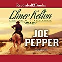Joe Pepper Audiobook by Elmer Kelton Narrated by Pete Bradbury