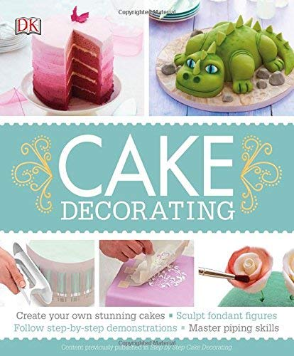 Cake Decorating: Create Your Own Stunning Cakes, Sculpt Fondant Figures, Follow Step-by-Step -