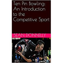 Ten Pin Bowling: An Introduction to the Competitive Sport