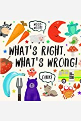 What's Right, What's Wrong!: A Fun Guessing Game for 2-4 year olds Paperback