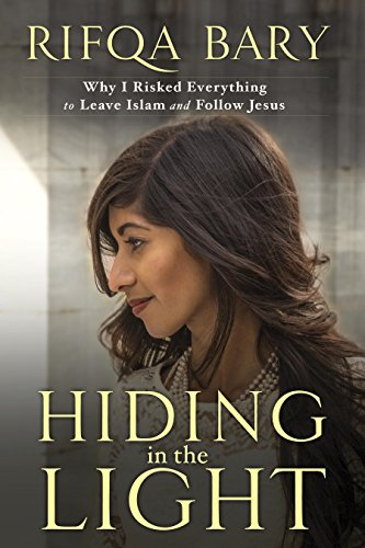 Hiding in the Light: Why I Risked Everything to Leave Islam and Follow Jesus -