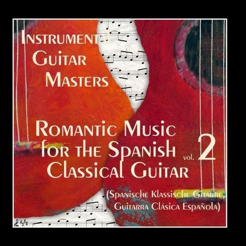 Romantic Music for The Spanish Classical Guitar Vol.2 (Spanische Klassische Gitarre, Guitarra Cl¨¢sica Espa?ola) by Instrumental Guitar Masters (2011-05-16)