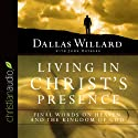 Living in Christ's Presence: Final Words on Heaven and the Kingdom of God Audiobook by Dallas Willard, John Ortberg Narrated by Dallas Willard