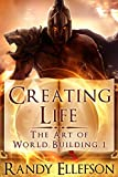 Creating Life (The Art of World Building Book 1)