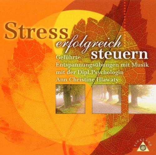 Stress erfolgreich steuern. CD. . Geführte Entspannungsübungen mit Musik