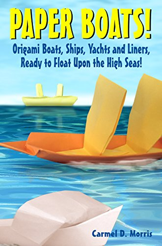 Paper Boats!: Origami Boats, Ships, Yachts, and