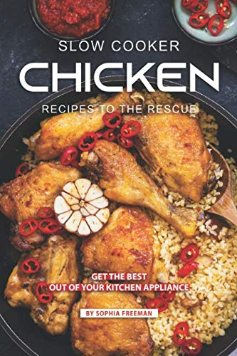 Slow Cooker Chicken Recipes to the Rescue: Get the Best out of your Kitchen Appliance