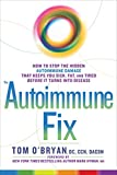 Books : The Autoimmune Fix: How to Stop the Hidden Autoimmune Damage That Keeps You Sick, Fat, and Tired Before It Turns Into Disease