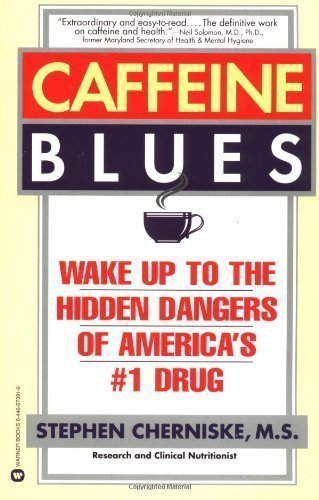 Caffeine Blues: Wake Up to the Hidden Dangers of America's #1 Drug by Cherniske, Stephen published by Grand Central Publishing (1998)
