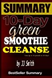 10-Day Green Smoothie Cleanse, Bestseller Summary and 10 Day Green Cleanse, 1500306053