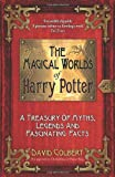 """The Magical Worlds of """"Harry Potter"""": A Treasury of Myths, Legends and Fascinating Facts"""