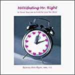 MANifesting Mr. Right: It's Never Too Late to Find the Love You Want | Ronnie Ann Ryan