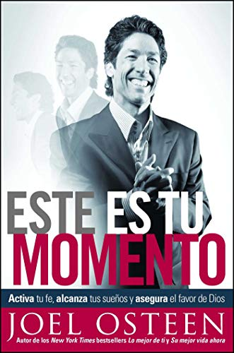 Este es tu momento: Activa tu fe, alcanza tus sueños y asegura el favo (Spanish Edition) (Examples Of Trusting God In The Bible)