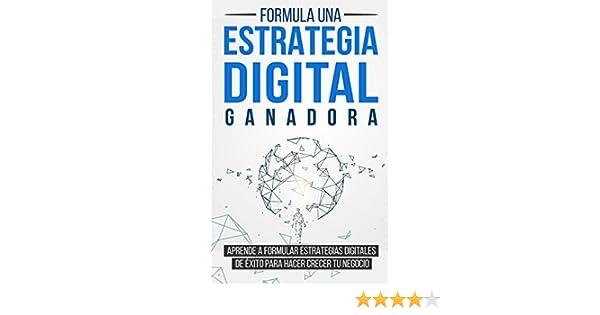 Formula una Estrategia Digital Ganadora: Aprende a formular Estrategias Digitales de Éxito para hacer crecer tu Negocio (Spanish Edition)