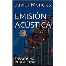 EMISIÓN ACÚSTICA: ENSAYOS NO DESTRUCTIVOS (Spanish Edition)