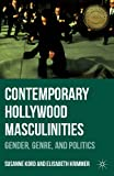 Contemporary Hollywood Masculinities : Gender, Genre, and Politics, Kord, Susanne and Krimmer, Elisabeth, 1137372834