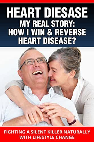 HEART DISEASE: How To Cure, Prevent and Reverse Heart Disease Naturally: (Reverse Heart Disease) Fighting a Silent Killer Naturally with Lifestyle Change ... Cure, Heart Disease Ebook, Heart Disease,)