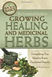 The Complete Guide to Growing Healing and Medicinal Herbs: A Complete Step-by-Step Guide (Back-To-Basics Gardening) (Back to Basics: Growing)