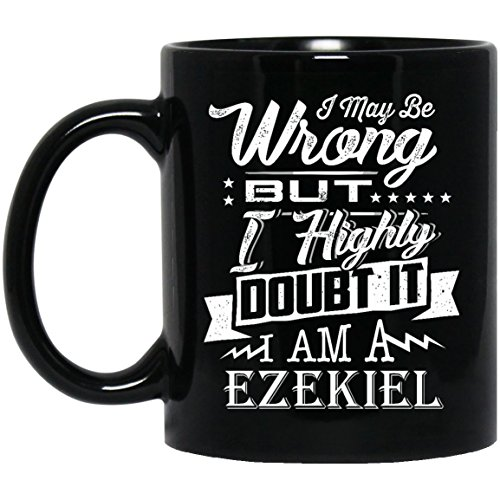 Inspirational name gifts mug For adult- Highly Doubt It I Am EZEKIEL - Awesome coffee, tea mug ForHusband, Dad- On weding aniversary, Black 11oz medium mug