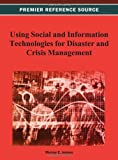 Using Social and Information Technologies for Disaster and Crisis Management, Murray E. Jennex, 1466627883
