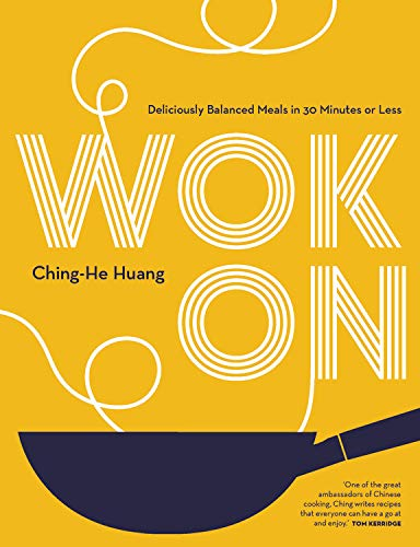 Wok On: Deliciously balanced meals in 30 minutes or less by Ching-He Huang