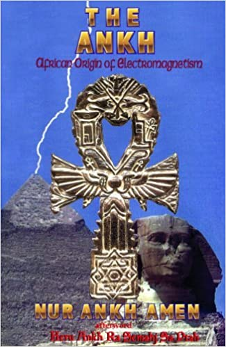The Ankh- African Origin of Electromagnetism by Nur Ankh Amen (2011-09-06)