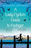 Front cover for the book A Lady Cyclist's Guide to Kashgar by Suzanne Joinson