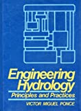 Engineering Hydrology : Principles and Practices, Ponce, Victor M., 0132778319