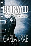Betrayed (My Once and Future Love Revisited) (Volume 2)