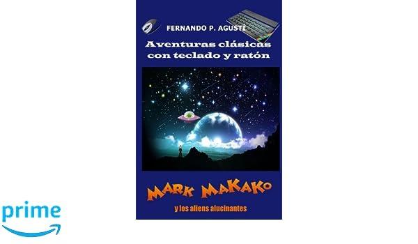 Mark Makako y los aliens alucinantes: Aventuras clásicas con teclado y ratón (Spanish Edition): Fernando Pérez Agustí: 9781983415456: Amazon.com: Books