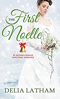 First Noelle: A Second-Chance Christmas Romance (Christmas Holiday Extravaganza) by [Latham, Delia]