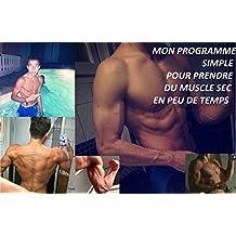 Un Programme de Musculation - Une nouvelle vision de votre corps - Mon Programme Musculation qui ma permis de devenir celui que je voulais être  - Sans complément alimentaire - (French Edition)