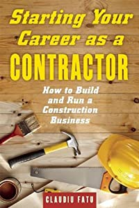 Starting Your Career as a Contractor: How to Build and Run a Construction Business from Allworth Press