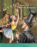 Degas and the Little Dancer[DEGAS & THE LITTLE DANCER][Paperback]