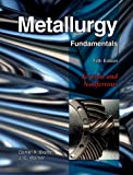 Metallurgy Fundamentals, Daniel A. Brandt and J. C. Warner, 1605250791