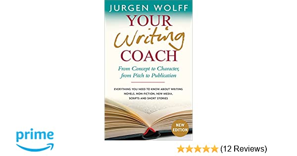 Amazon Com Your Writing Coach From Concept To Character