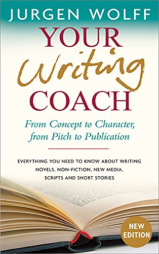 Writing Coach - Your Writing Coach: From Concept to Character, from Pitch to Publication – Everything You Need to Know About Writing Novels, Non-fiction, New Media, Scripts and Short Stories