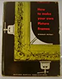 img - for How to Make Your Own Picture Frames: Revised and Enlarged book / textbook / text book