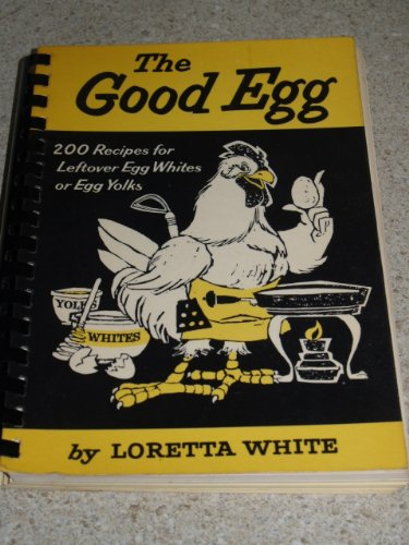 The Good Egg: What To Do With Leftover Yolks And Leftover Whites.