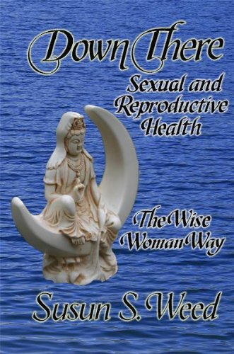 Down There: Sexual and Reproductive Health (Wise Woman Herbal)