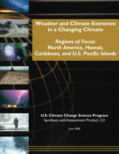 Download Weather and Climate Extremes in a Changing Climate: Regions of Focus: North America, Hawaii, Caribbean, and U.S. Pacific Islands PDF