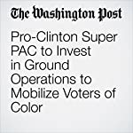 Pro-Clinton Super PAC to Invest in Ground Operations to Mobilize Voters of Color | Vanessa Williams
