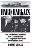 img - for Hard Bargain: How FDR Twisted Churchill's Arm, Evaded the Law, and Changed the Role of the American Presidency book / textbook / text book