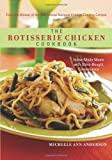 The Rotisserie Chicken Cookbook: Home-Made Meals with Store-Bought Convenience