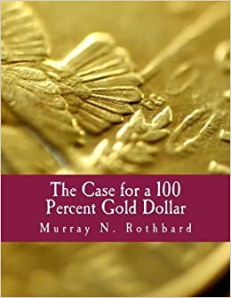 Book The Case for a 100 Percent Gold Dollar (Large Print Edition) by Murray N. Rothbard (2001-01-01)