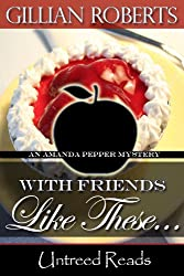 With Friends Like These... (An Amanda Pepper Mystery Book 4)