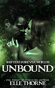 Unbound: Shifters Forever Worlds by [Thorne, Elle]