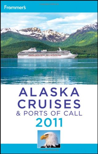 Frommer's Alaska Cruises and Ports of Call 2011 (Frommer's Cruises)