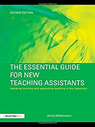 The Essential Guide for New Teaching Assistants: Assisting Learning and Supporting Teaching in the Classroom (The Essential Guides for TAs)