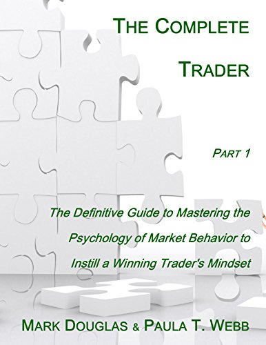 The Complete Trader:  Section 1: The Definitive Guide to Mastering the Psychology of Market Behavior to Instill a Winning Trader's Mindset (Best Way To Get Into The Stock Market)